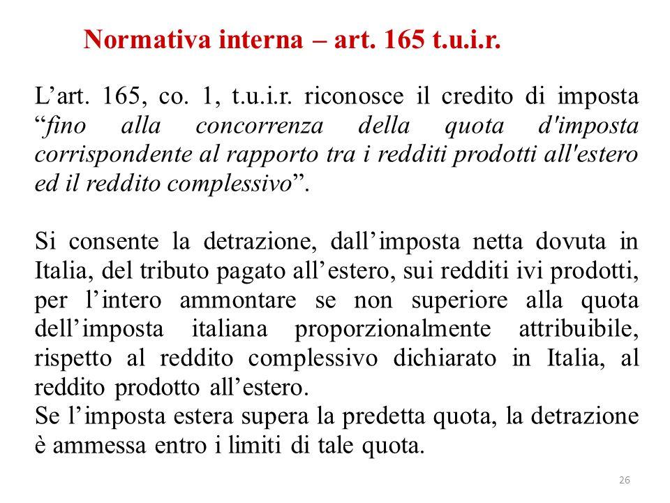 """Normativa interna – art. 165 t.u.i.r. L'art. 165, co. 1, t.u.i.r. riconosce il credito di imposta """"fino alla concorrenza della quota d'imposta corrisp"""