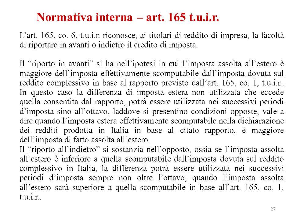 Normativa interna – art. 165 t.u.i.r. L'art. 165, co. 6, t.u.i.r. riconosce, ai titolari di reddito di impresa, la facoltà di riportare in avanti o in