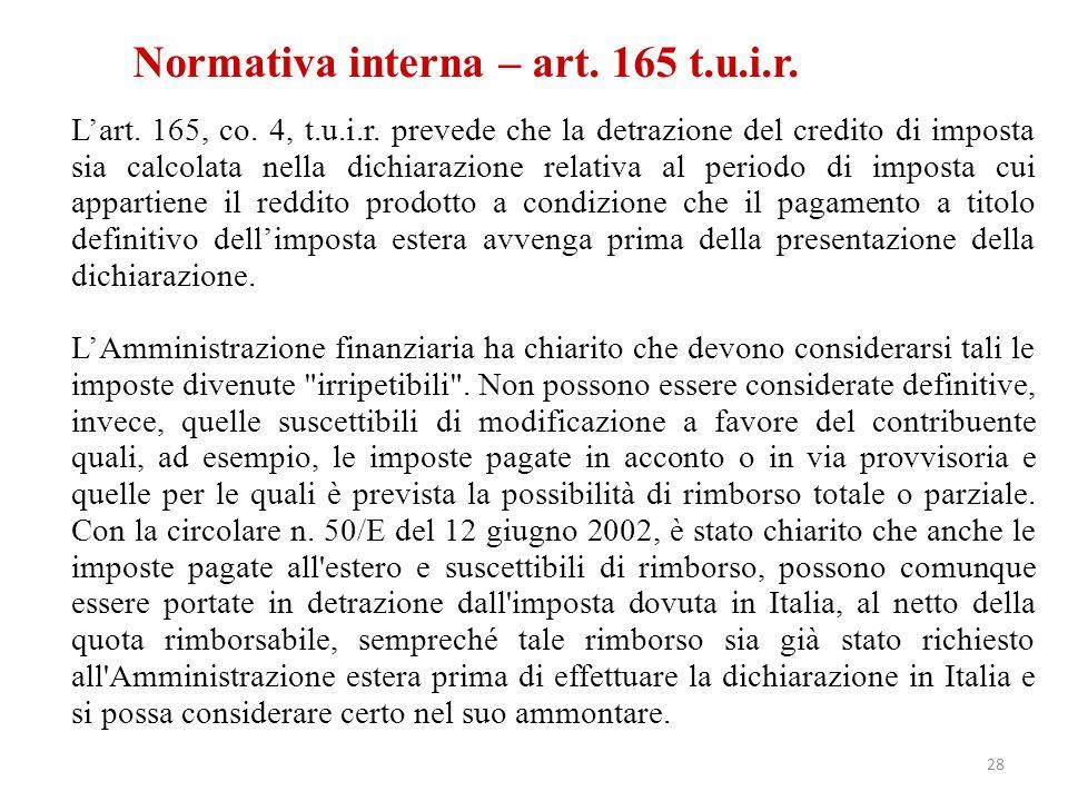 Normativa interna – art. 165 t.u.i.r. L'art. 165, co. 4, t.u.i.r. prevede che la detrazione del credito di imposta sia calcolata nella dichiarazione r