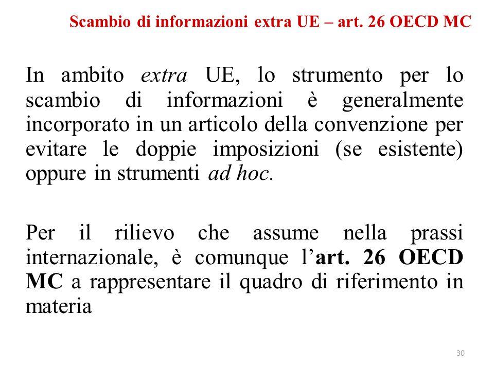 Scambio di informazioni extra UE – art. 26 OECD MC In ambito extra UE, lo strumento per lo scambio di informazioni è generalmente incorporato in un ar