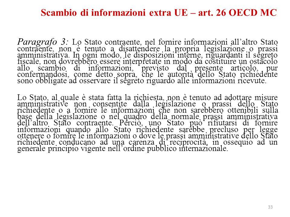 Scambio di informazioni extra UE – art. 26 OECD MC Paragrafo 3: Lo Stato contraente, nel fornire informazioni all'altro Stato contraente, non è tenuto