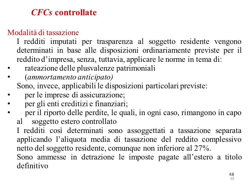48 CFCs controllate Modalità di tassazione I redditi imputati per trasparenza al soggetto residente vengono determinati in base alle disposizioni ordi