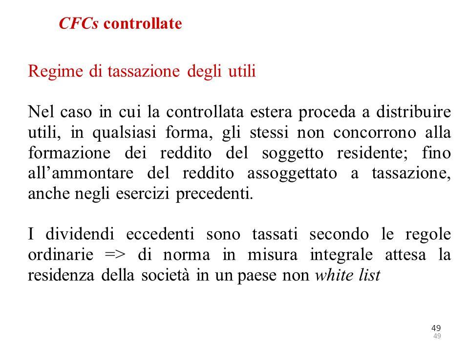 49 CFCs controllate Regime di tassazione degli utili Nel caso in cui la controllata estera proceda a distribuire utili, in qualsiasi forma, gli stessi