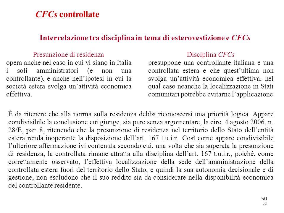 50 CFCs controllate Interrelazione tra disciplina in tema di esterovestizione e CFCs Disciplina CFCs presuppone una controllante italiana e una contro