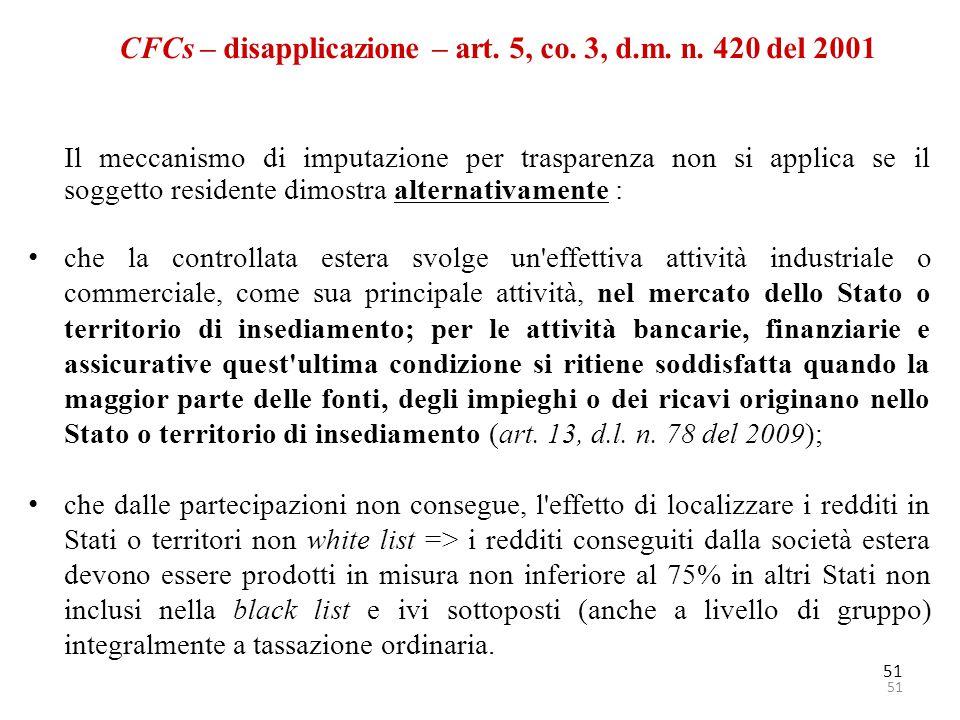 51 CFCs – disapplicazione – art. 5, co. 3, d.m. n. 420 del 2001 Il meccanismo di imputazione per trasparenza non si applica se il soggetto residente d