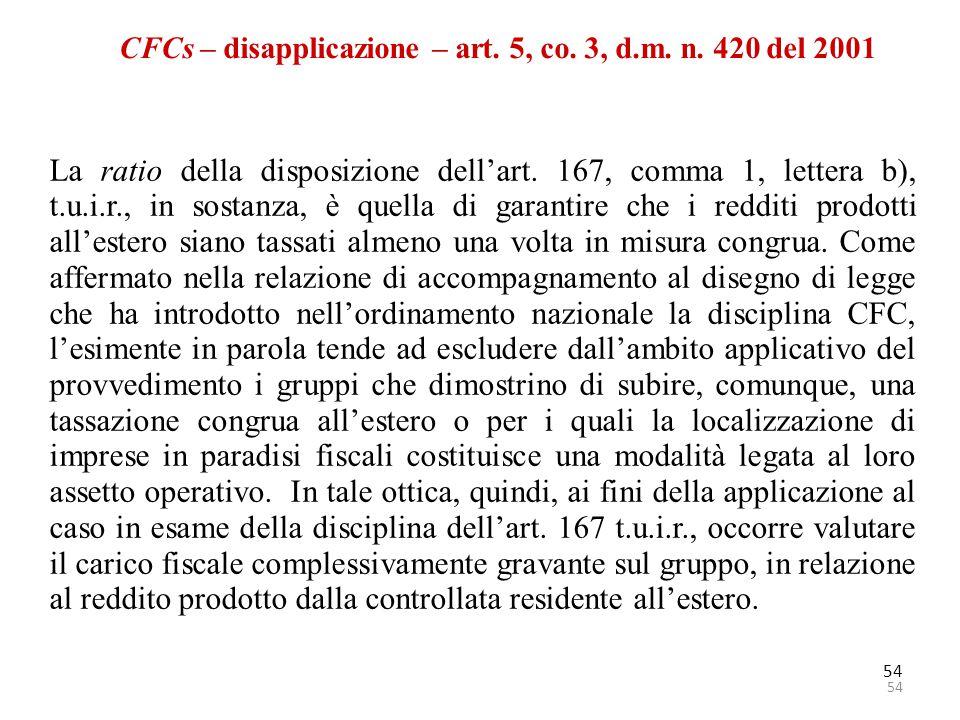 54 CFCs – disapplicazione – art. 5, co. 3, d.m. n. 420 del 2001 La ratio della disposizione dell'art. 167, comma 1, lettera b), t.u.i.r., in sostanza,