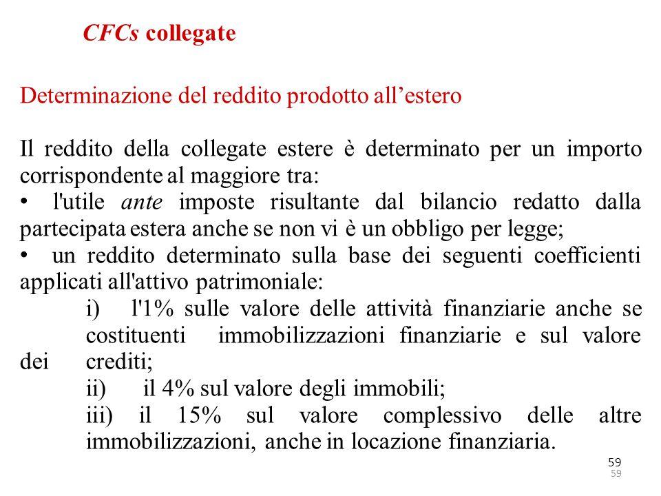 59 CFCs collegate Determinazione del reddito prodotto all'estero Il reddito della collegate estere è determinato per un importo corrispondente al magg