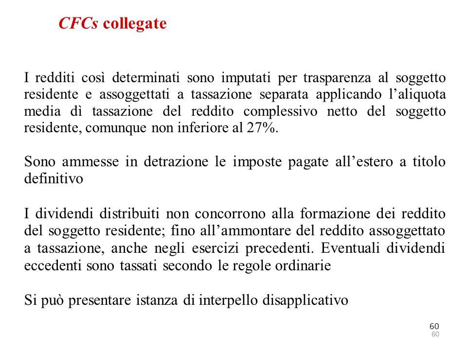 60 CFCs collegate I redditi così determinati sono imputati per trasparenza al soggetto residente e assoggettati a tassazione separata applicando l'ali