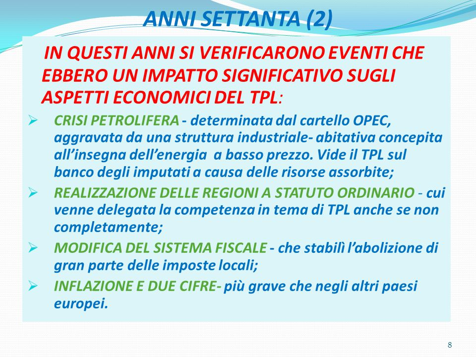 ANNI SETTANTA (2) IN QUESTI ANNI SI VERIFICARONO EVENTI CHE EBBERO UN IMPATTO SIGNIFICATIVO SUGLI ASPETTI ECONOMICI DEL TPL:  CRISI PETROLIFERA - determinata dal cartello OPEC, aggravata da una struttura industriale- abitativa concepita all'insegna dell'energia a basso prezzo.