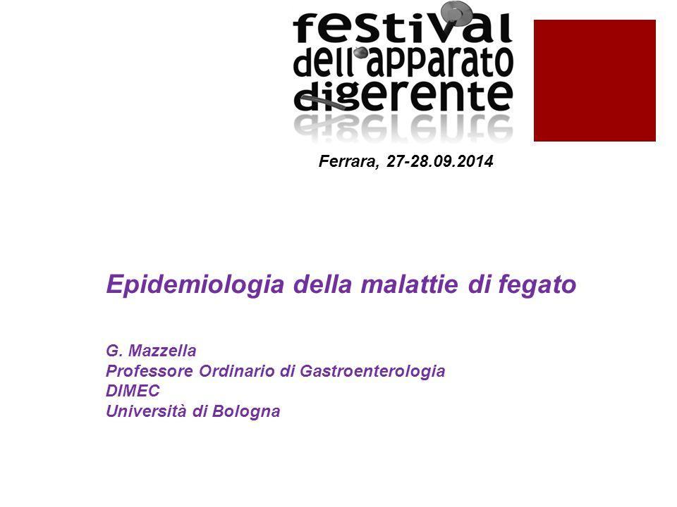 Ferrara, 27-28.09.2014 Epidemiologia della malattie di fegato G. Mazzella Professore Ordinario di Gastroenterologia DIMEC Università di Bologna