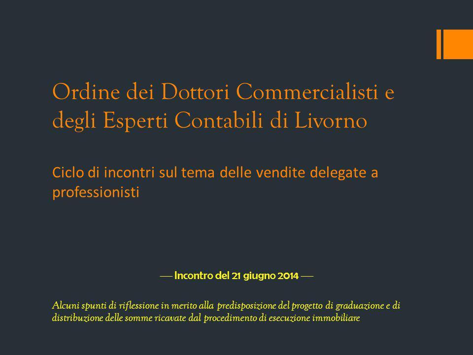 Ordine dei Dottori Commercialisti e degli Esperti Contabili di Livorno Ciclo di incontri sul tema delle vendite delegate a professionisti  Incontro d