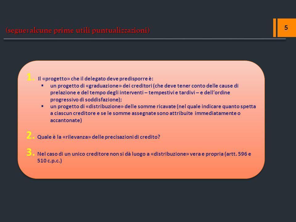 (segue: alcune prime utili puntualizzazioni) 5 1. Il «progetto» che il delegato deve predisporre è:  un progetto di «graduazione» dei creditori (che