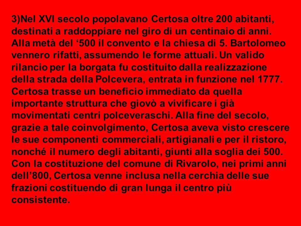 3)Nel XVI secolo popolavano Certosa oltre 200 abitanti, destinati a raddoppiare nel giro di un centinaio di anni.