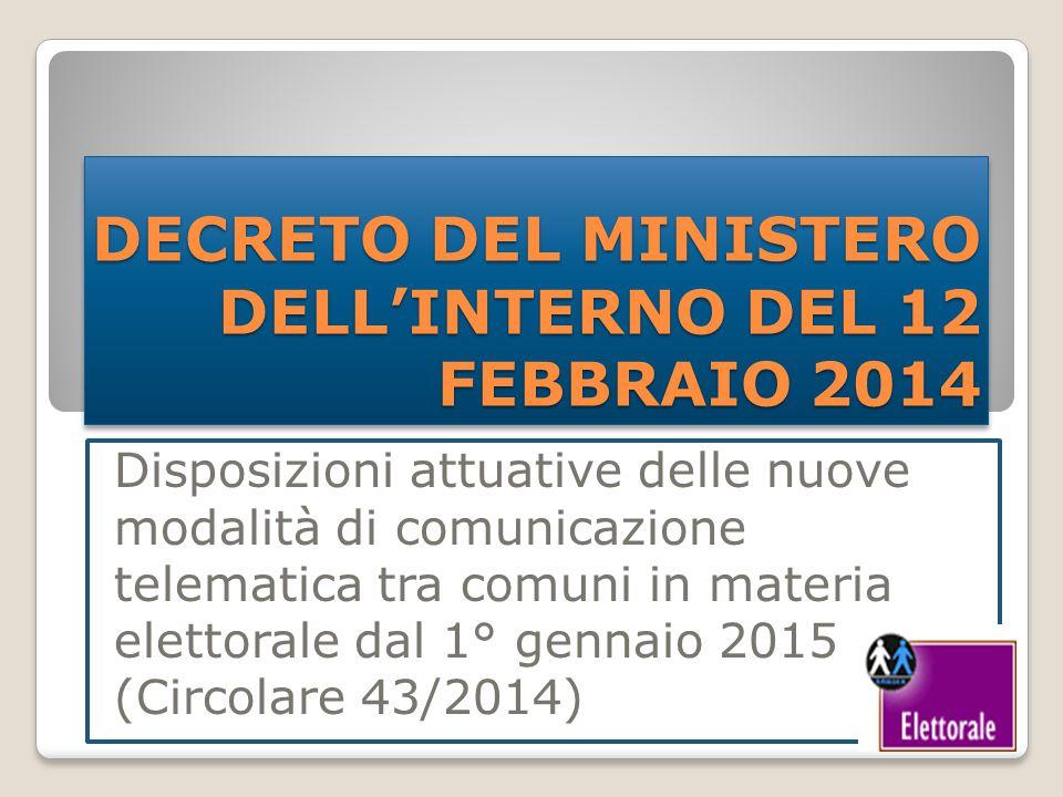 DECRETO DEL MINISTERO DELL'INTERNO DEL 12 FEBBRAIO 2014 Disposizioni attuative delle nuove modalità di comunicazione telematica tra comuni in materia elettorale dal 1° gennaio 2015 (Circolare 43/2014)