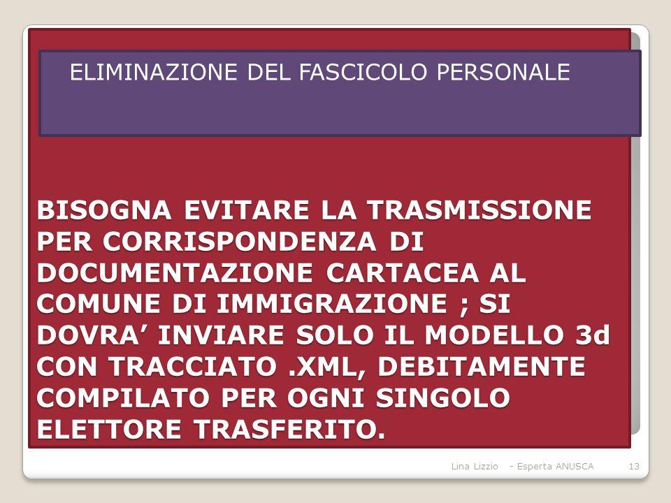 BISOGNA EVITARE LA TRASMISSIONE PER CORRISPONDENZA DI DOCUMENTAZIONE CARTACEA AL COMUNE DI IMMIGRAZIONE ; SI DOVRA' INVIARE SOLO IL MODELLO 3d CON TRACCIATO.XML, DEBITAMENTE COMPILATO PER OGNI SINGOLO ELETTORE TRASFERITO.