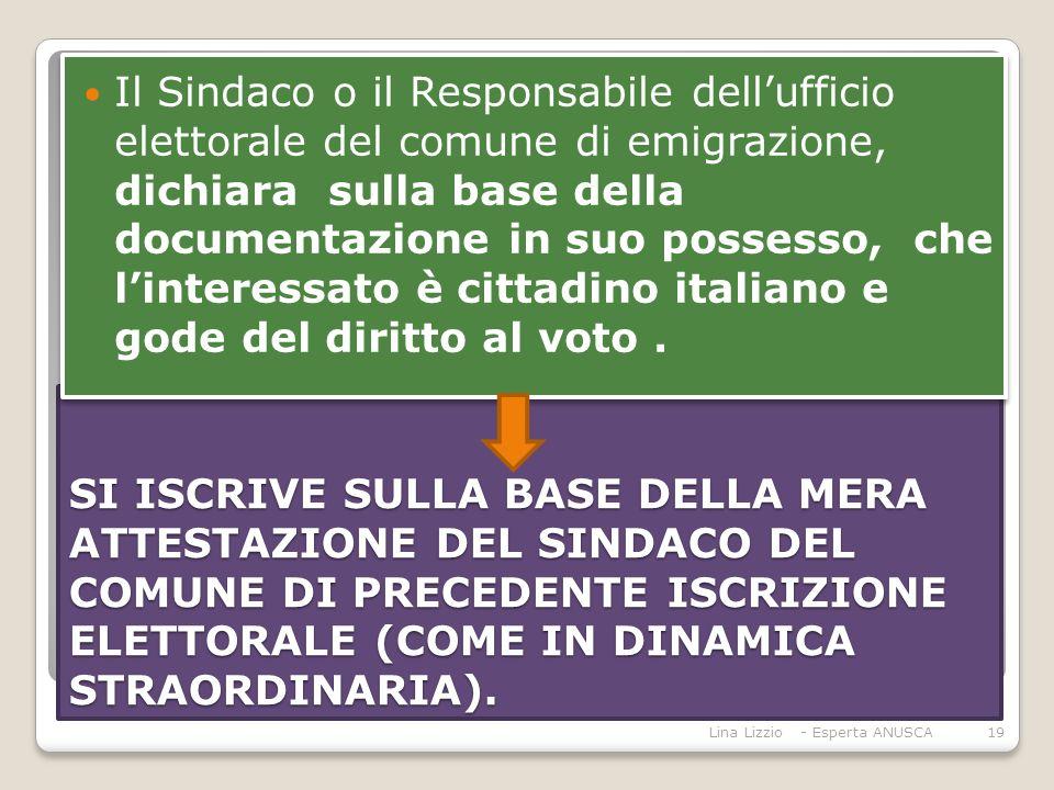 SI ISCRIVE SULLA BASE DELLA MERA ATTESTAZIONE DEL SINDACO DEL COMUNE DI PRECEDENTE ISCRIZIONE ELETTORALE (COME IN DINAMICA STRAORDINARIA).