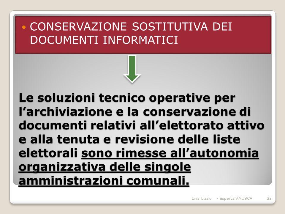 Le soluzioni tecnico operative per l'archiviazione e la conservazione di documenti relativi all'elettorato attivo e alla tenuta e revisione delle liste elettorali sono rimesse all'autonomia organizzativa delle singole amministrazioni comunali.