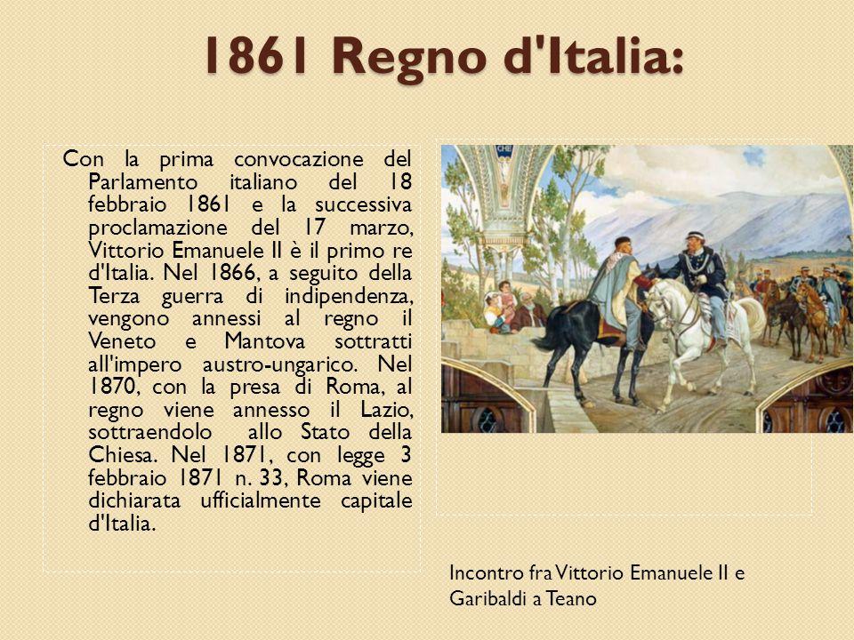 1861 Regno d Italia: Con la prima convocazione del Parlamento italiano del 18 febbraio 1861 e la successiva proclamazione del 17 marzo, Vittorio Emanuele II è il primo re d Italia.