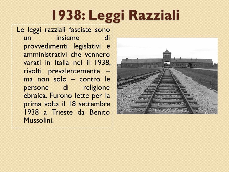 1938: Leggi Razziali Le leggi razziali fasciste sono un insieme di provvedimenti legislativi e amministrativi che vennero varati in Italia nel il 1938, rivolti prevalentemente – ma non solo – contro le persone di religione ebraica.
