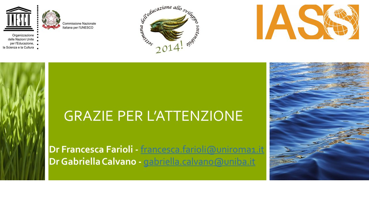 GRAZIE PER L'ATTENZIONE Dr Francesca Farioli - francesca.farioli@uniroma1.it Dr Gabriella Calvano - gabriella.calvano@uniba.itfrancesca.farioli@uniroma1.itgabriella.calvano@uniba.it