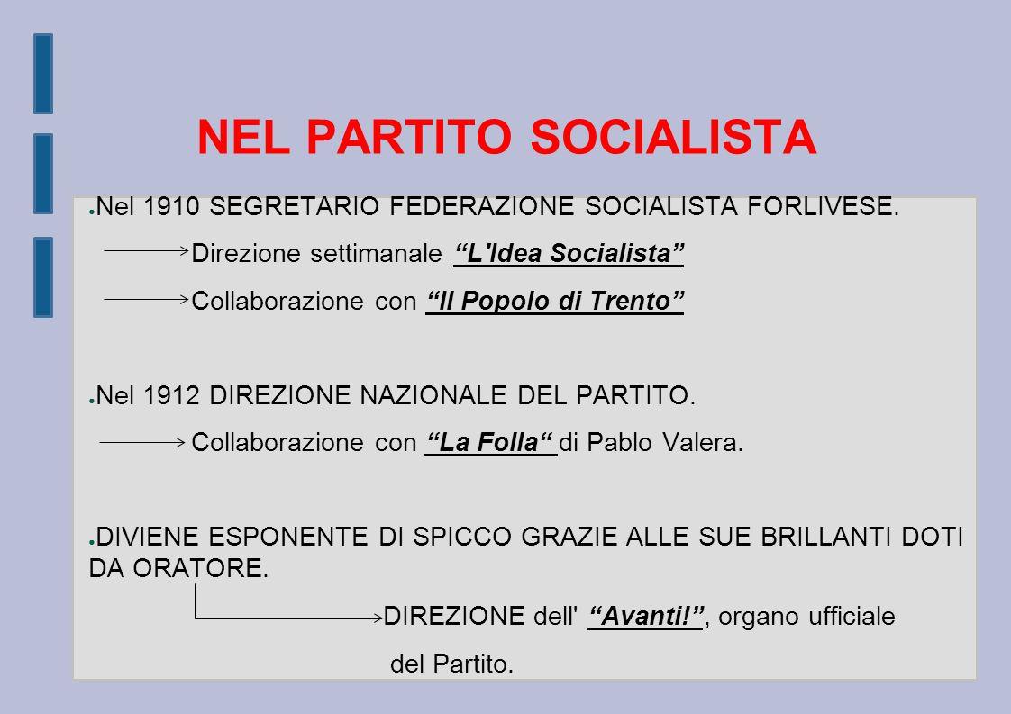 NEL PARTITO SOCIALISTA ● Nel 1910 SEGRETARIO FEDERAZIONE SOCIALISTA FORLIVESE.