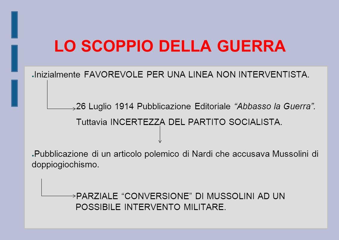 LO SCOPPIO DELLA GUERRA ● Inizialmente FAVOREVOLE PER UNA LINEA NON INTERVENTISTA.