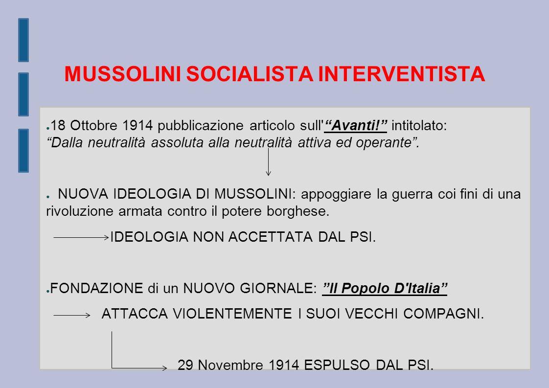 MUSSOLINI SOCIALISTA INTERVENTISTA ● 18 Ottobre 1914 pubblicazione articolo sull Avanti! intitolato: Dalla neutralità assoluta alla neutralità attiva ed operante .