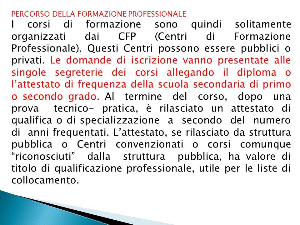 PERCORSO DELLA FORMAZIONE PROFESSIONALE I corsi di formazione sono quindi solitamente organizzati dai CFP (Centri di Formazione Professionale).