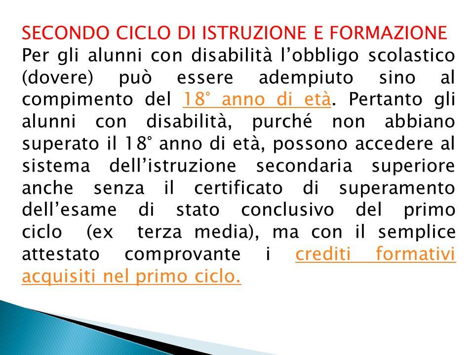 SECONDO CICLO DI ISTRUZIONE E FORMAZIONE Per gli alunni con disabilità l'obbligo scolastico (dovere) può essere adempiuto sino al compimento del 18° anno di età.
