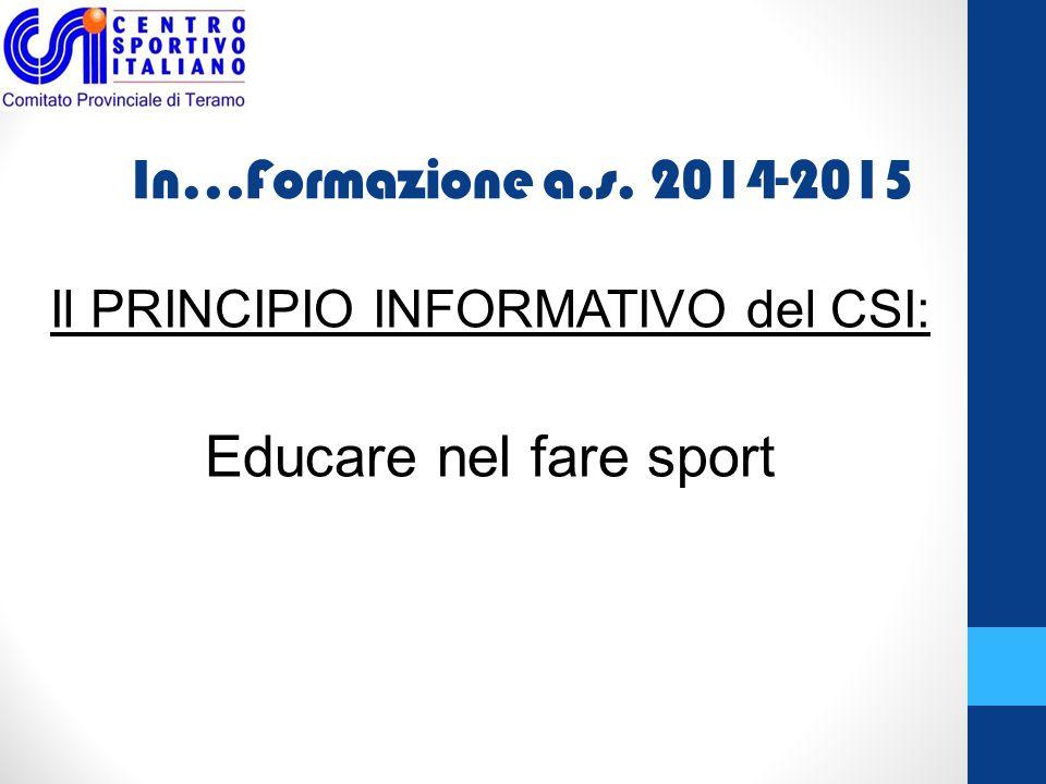 In…Formazione a.s. 2014-2015 Il PRINCIPIO INFORMATIVO del CSI: Educare nel fare sport