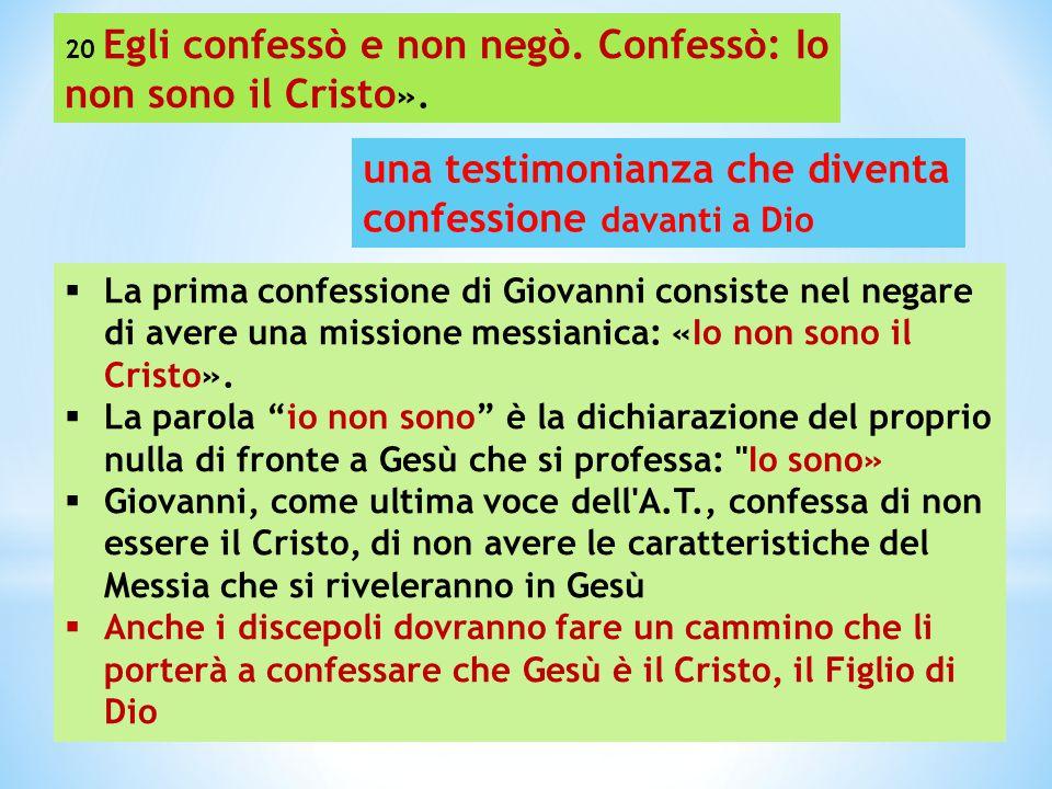 """ La prima confessione di Giovanni consiste nel negare di avere una missione messianica: «Io non sono il Cristo».  La parola """"io non sono"""" è la dichi"""