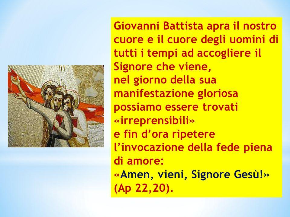 Giovanni Battista apra il nostro cuore e il cuore degli uomini di tutti i tempi ad accogliere il Signore che viene, nel giorno della sua manifestazion