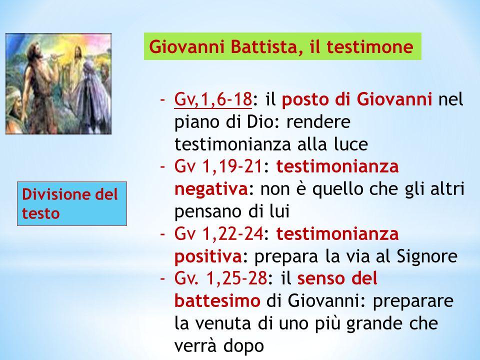 -Gv,1,6-18: il posto di Giovanni nel piano di Dio: rendere testimonianza alla luce -Gv 1,19-21: testimonianza negativa: non è quello che gli altri pen