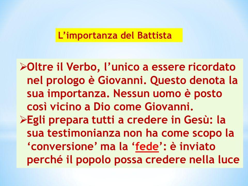 L'importanza del Battista  Oltre il Verbo, l'unico a essere ricordato nel prologo è Giovanni. Questo denota la sua importanza. Nessun uomo è posto co