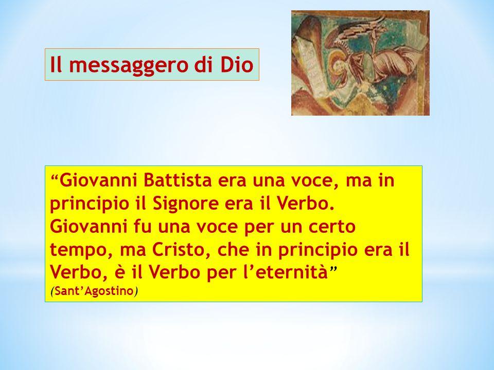 """Il messaggero di Dio """" Giovanni Battista era una voce, ma in principio il Signore era il Verbo. Giovanni fu una voce per un certo tempo, ma Cristo, ch"""