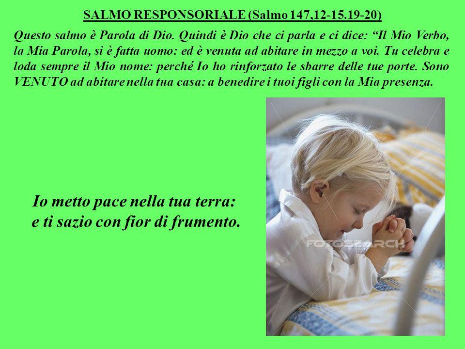 SALMO RESPONSORIALE (Salmo 147,12-15.19-20) Questo salmo è Parola di Dio.