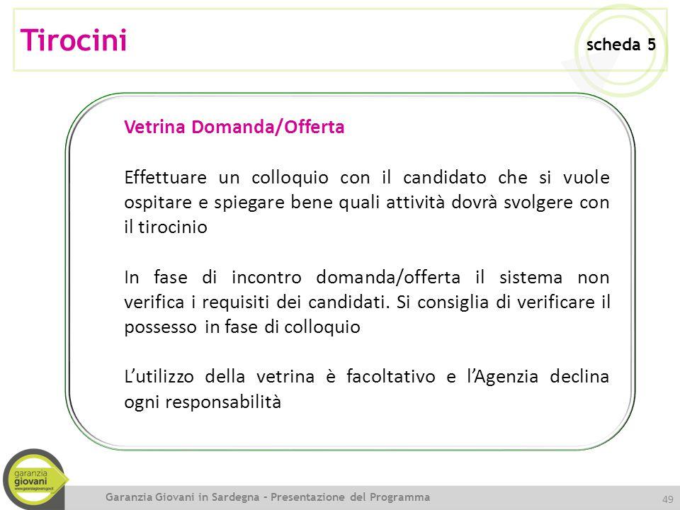 49 Vetrina Domanda/Offerta Effettuare un colloquio con il candidato che si vuole ospitare e spiegare bene quali attività dovrà svolgere con il tirocin