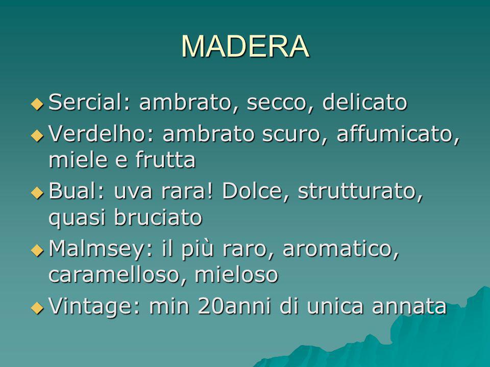 MADERA  Sercial: ambrato, secco, delicato  Verdelho: ambrato scuro, affumicato, miele e frutta  Bual: uva rara.