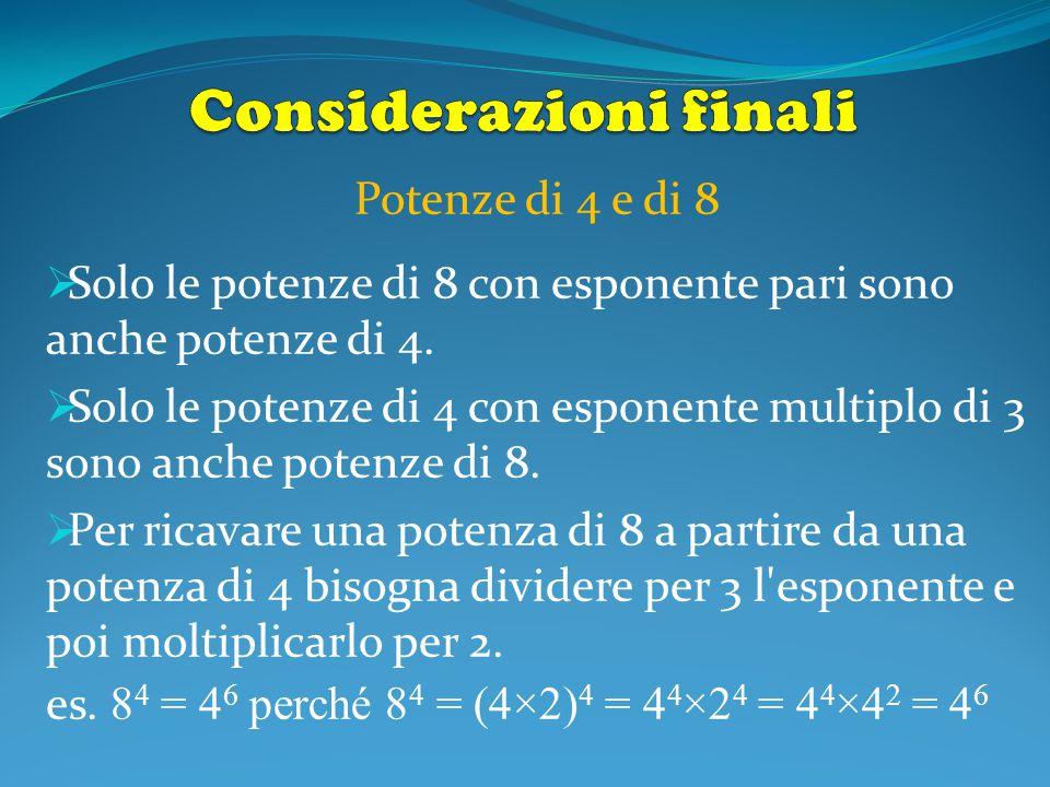 Potenze di 4 e di 8  Solo le potenze di 8 con esponente pari sono anche potenze di 4.