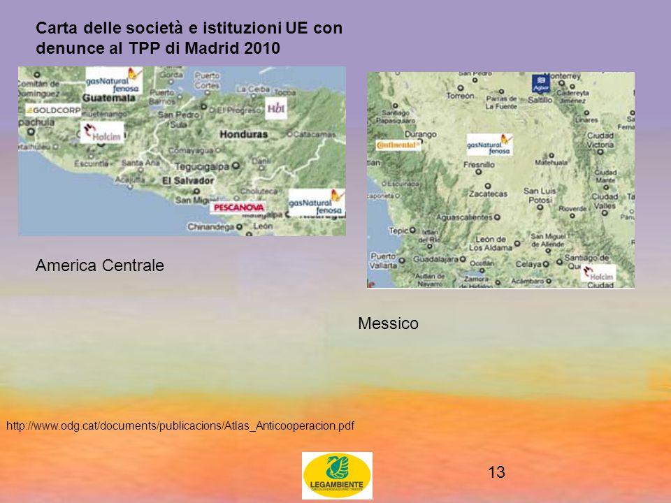 13 Carta delle società e istituzioni UE con denunce al TPP di Madrid 2010 America Centrale Messico http://www.odg.cat/documents/publicacions/Atlas_Anticooperacion.pdf