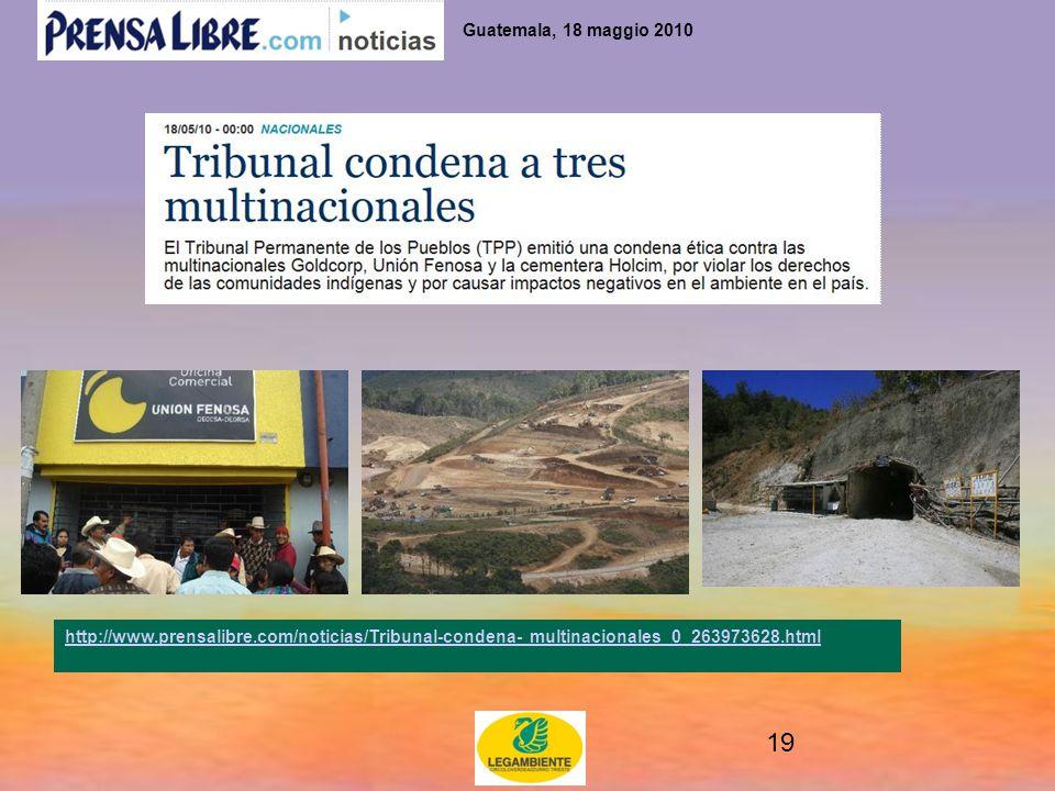19 http://www.prensalibre.com/noticias/Tribunal-condena- multinacionales_0_263973628.html Guatemala, 18 maggio 2010