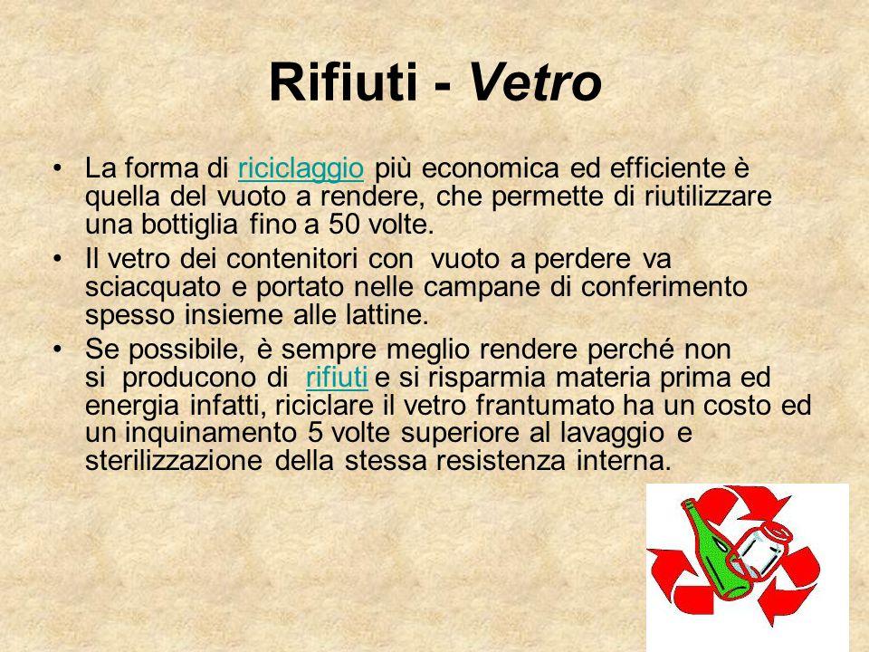 Rifiuti - Vetro La forma di riciclaggio più economica ed efficiente è quella del vuoto a rendere, che permette di riutilizzare una bottiglia fino a 50