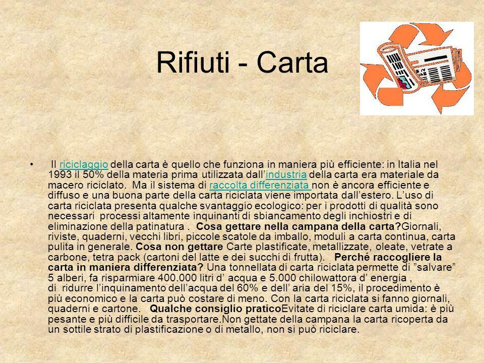 Rifiuti - Carta Il riciclaggio della carta è quello che funziona in maniera più efficiente: in Italia nel 1993 il 50% della materia prima utilizzata d