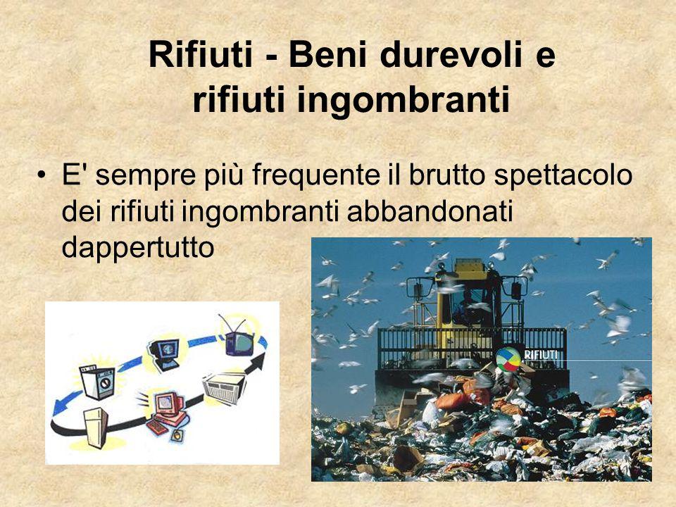 E' sempre più frequente il brutto spettacolo dei rifiuti ingombranti abbandonati dappertutto Rifiuti - Beni durevoli e rifiuti ingombranti