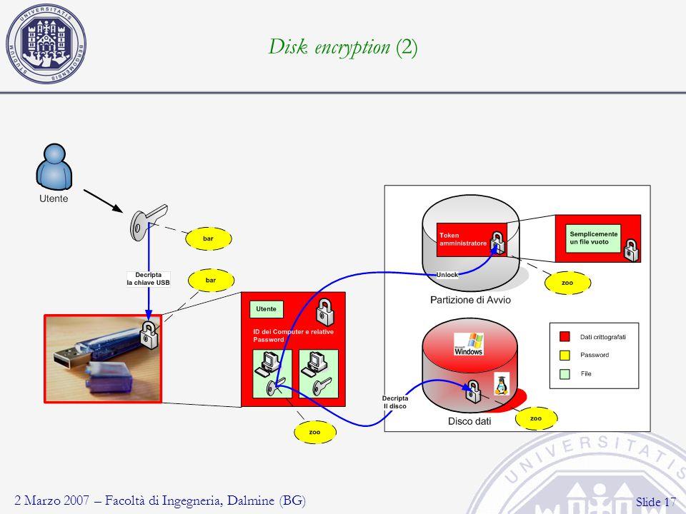 2 Marzo 2007 – Facoltà di Ingegneria, Dalmine (BG) Slide 17 Disk encryption (2)