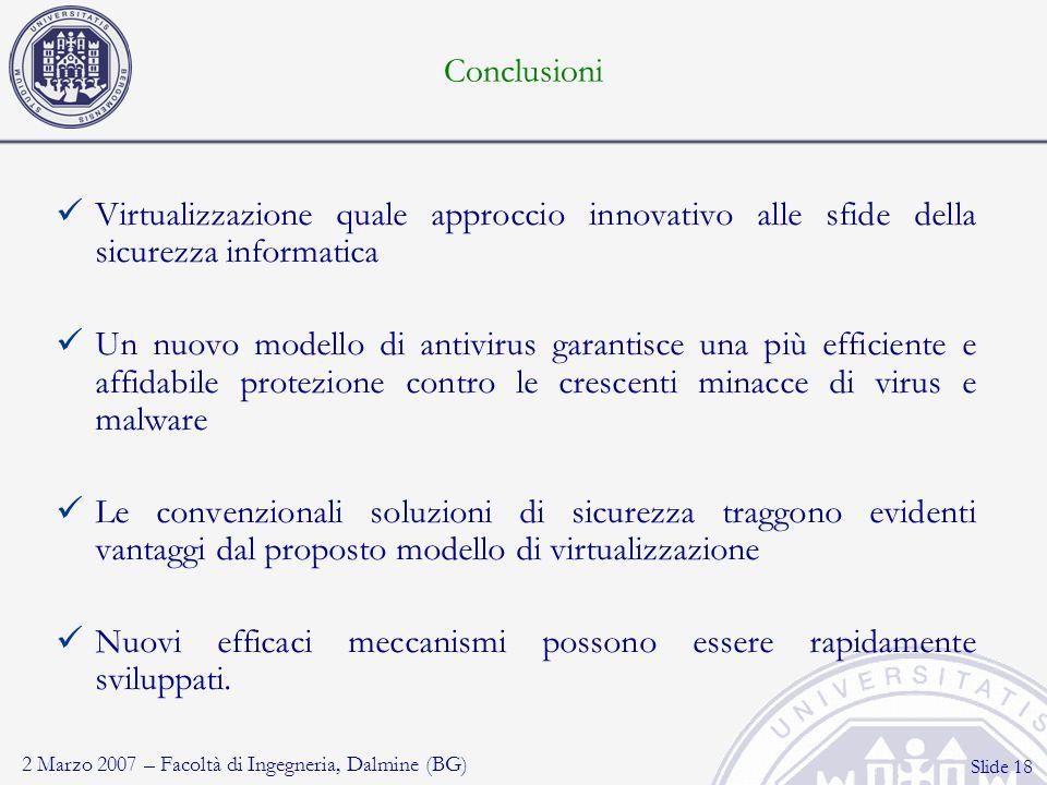 2 Marzo 2007 – Facoltà di Ingegneria, Dalmine (BG) Slide 18 Conclusioni Virtualizzazione quale approccio innovativo alle sfide della sicurezza informa