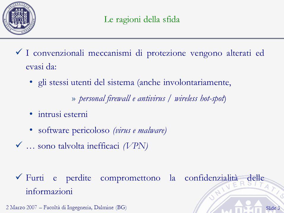 2 Marzo 2007 – Facoltà di Ingegneria, Dalmine (BG) Slide 3 I convenzionali meccanismi di protezione vengono alterati ed evasi da: gli stessi utenti de