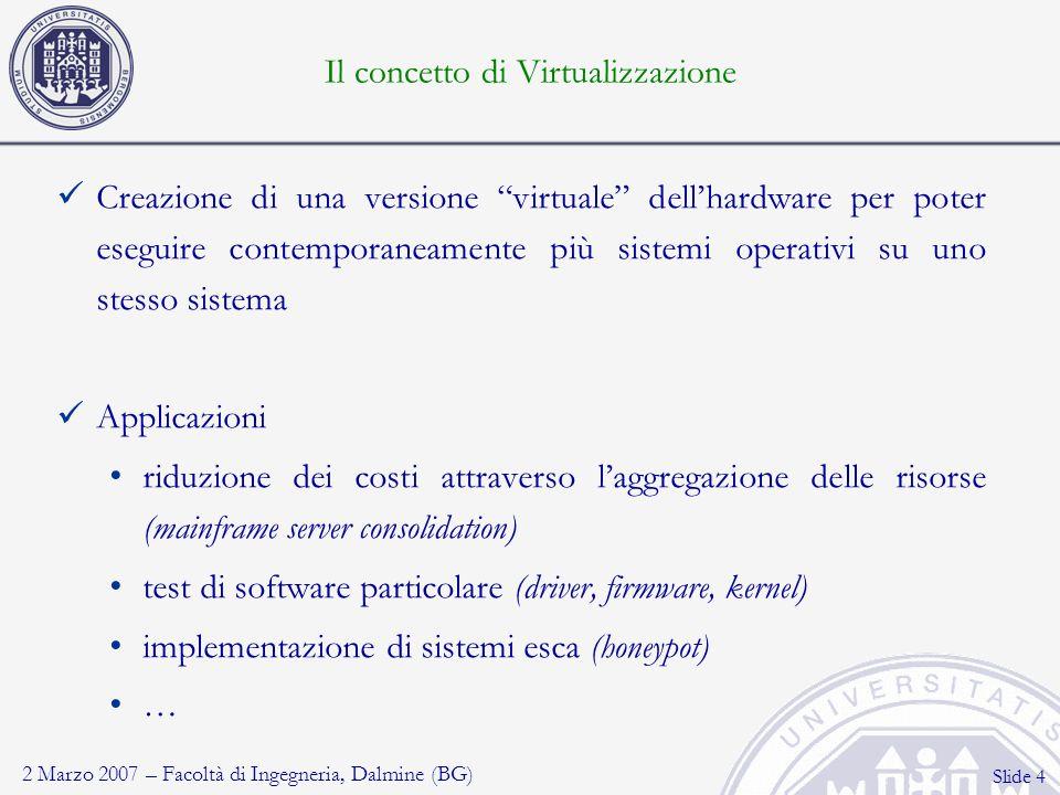 """2 Marzo 2007 – Facoltà di Ingegneria, Dalmine (BG) Slide 4 Creazione di una versione """"virtuale"""" dell'hardware per poter eseguire contemporaneamente pi"""
