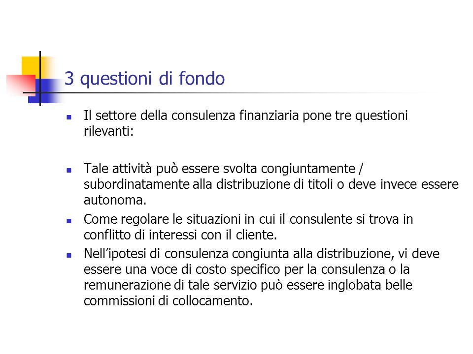 3 questioni di fondo Il settore della consulenza finanziaria pone tre questioni rilevanti: Tale attività può essere svolta congiuntamente / subordinatamente alla distribuzione di titoli o deve invece essere autonoma.