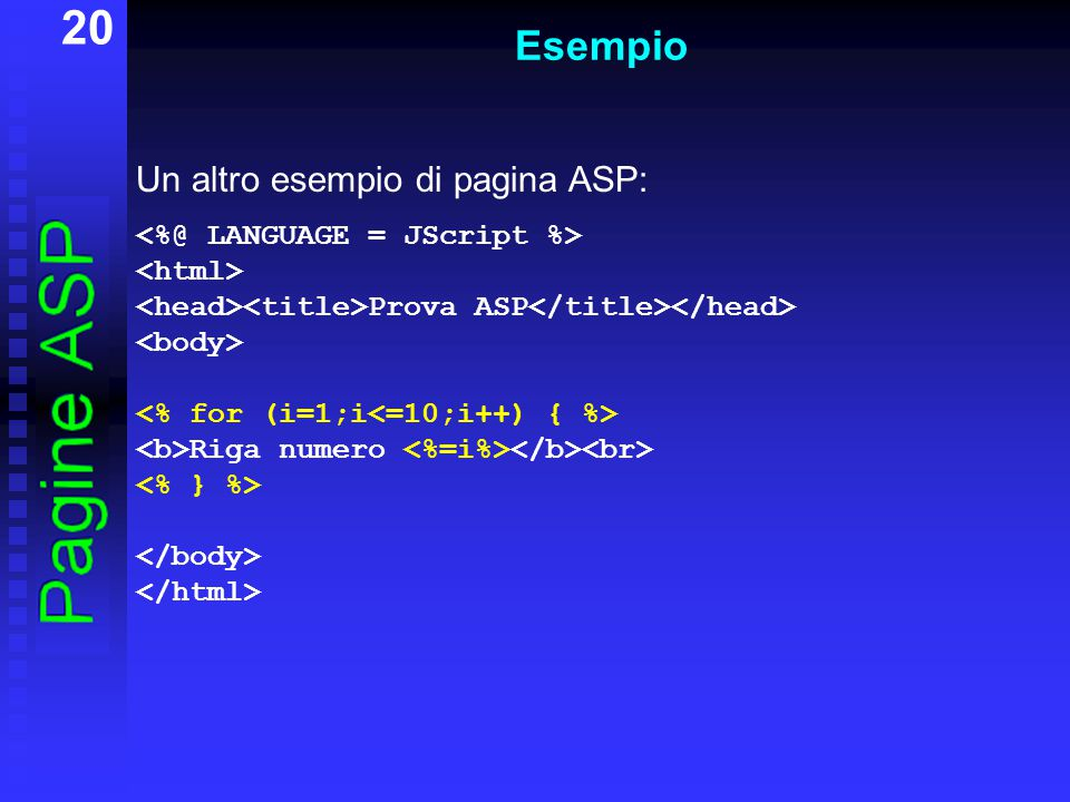 20 Esempio Un altro esempio di pagina ASP: Prova ASP Riga numero